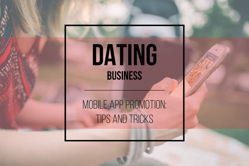 Dating business mobile app promotion: tips and tricks