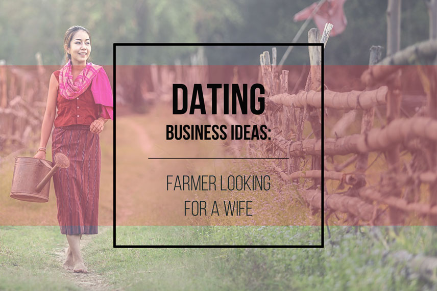 Dating business ideas: farmer looking for a wife