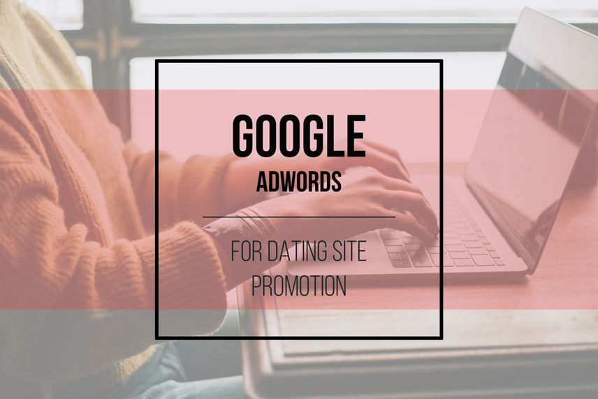 Google Adwords for dating site promotion