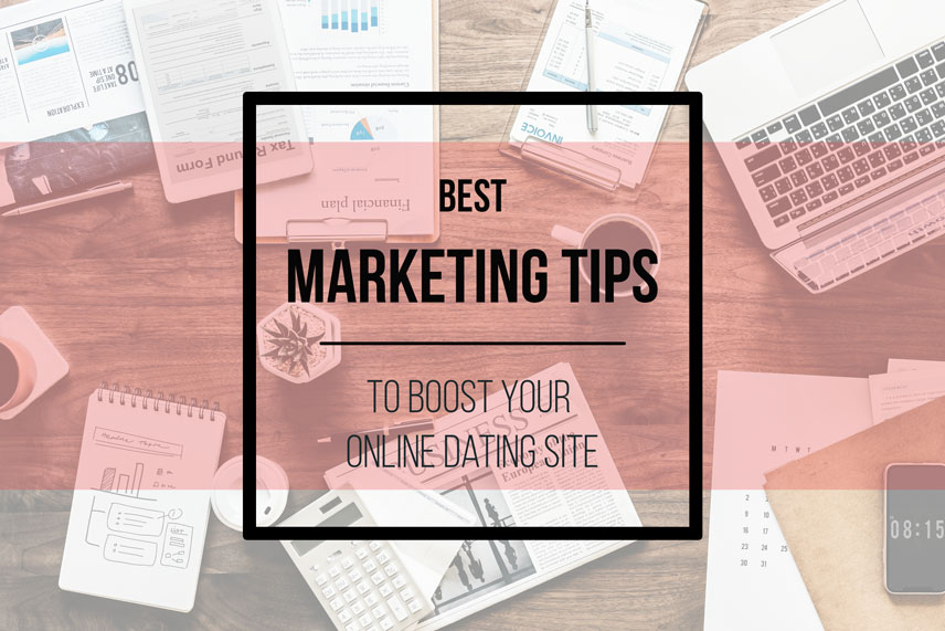 Best Marketing Tips to Boost Your Online Dating Site