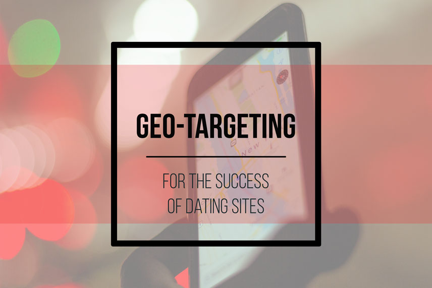 Geo-Targeting for the success of Dating Sites