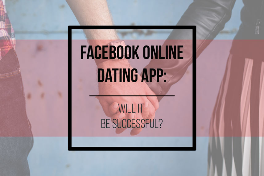 Facebook online dating app: will it be successful?