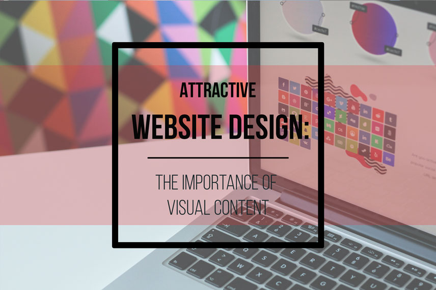 Attractive website design: the importance of visual content