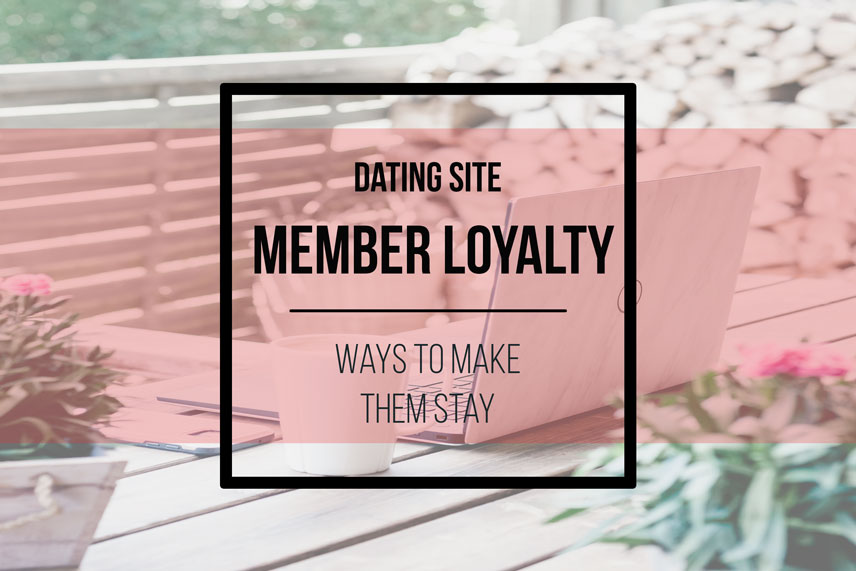 Dating site member loyalty: ways to make them stay