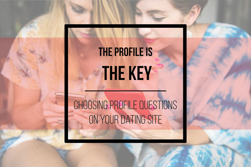 The profile is the key: choosing profile questions on your dating site