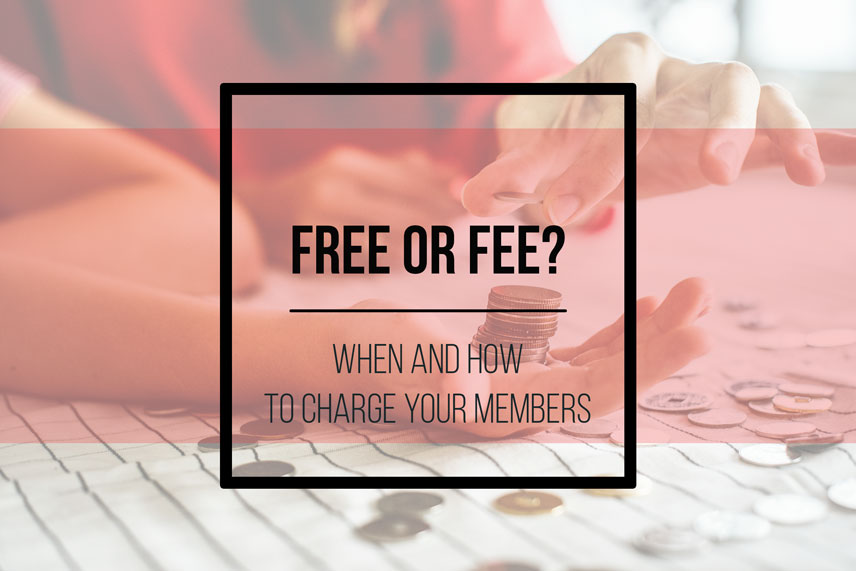 Free or fee: when and how to charge your members