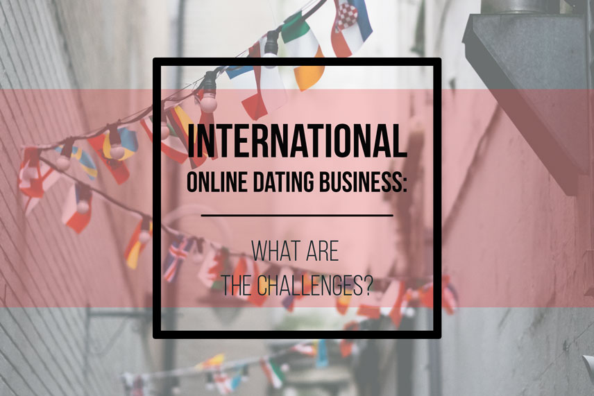 International online dating business: what are the challenges?