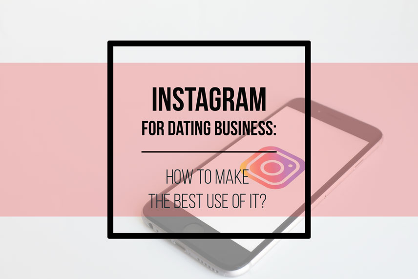 Instagram for dating business: how to make the best use of it?