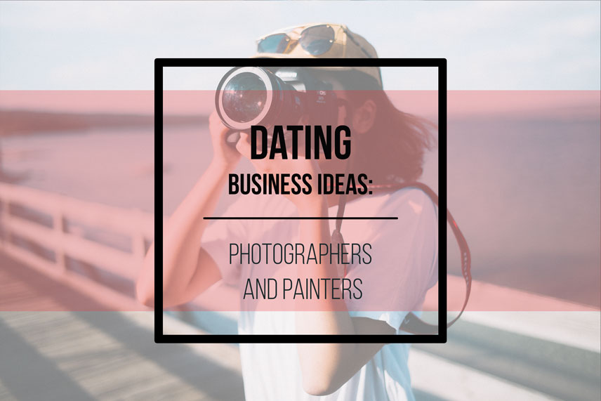 Dating business ideas: photographers and painters