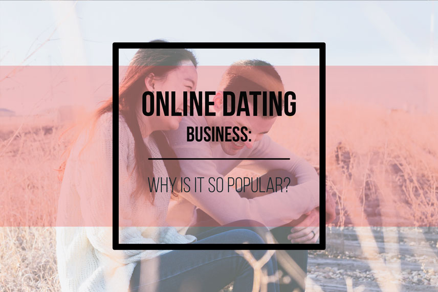 Online dating business: why is it so popular?