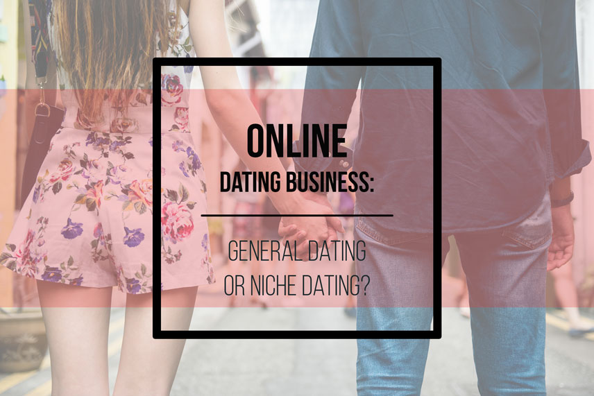 Online dating business: general dating or niche dating?