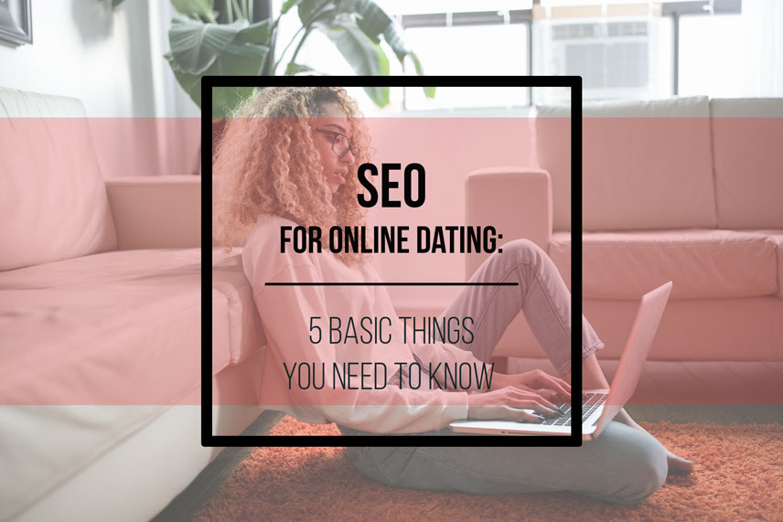 SEO for online dating: 5 basic things you need to know