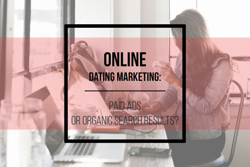 Online dating marketing: paid ads or organic search results?