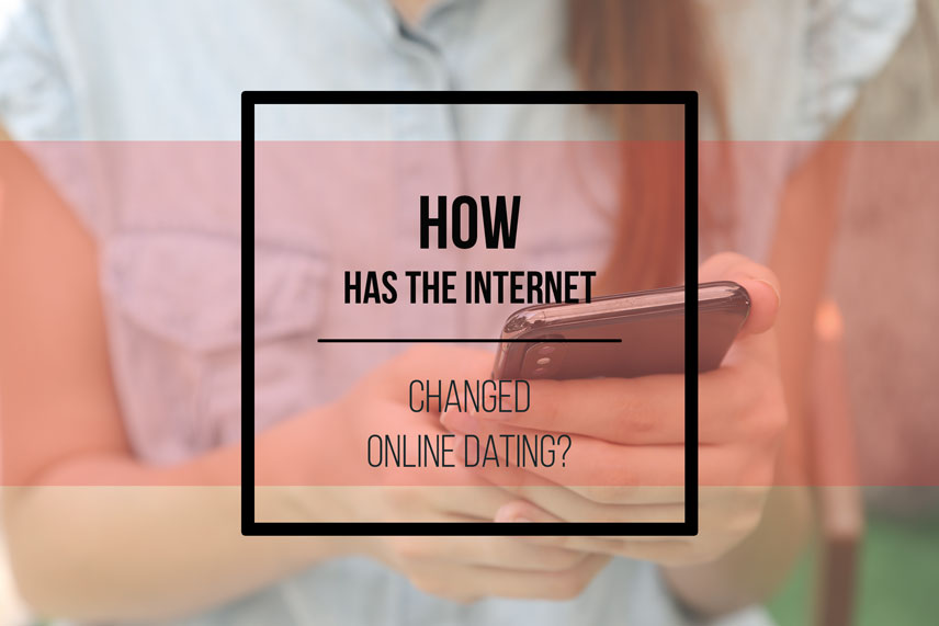 How has the internet changed online dating?