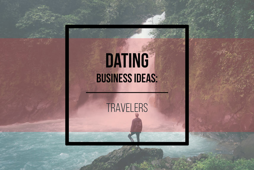 Dating business ideas: travelers