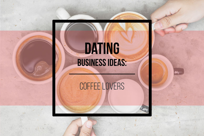 Dating business ideas: coffee lovers
