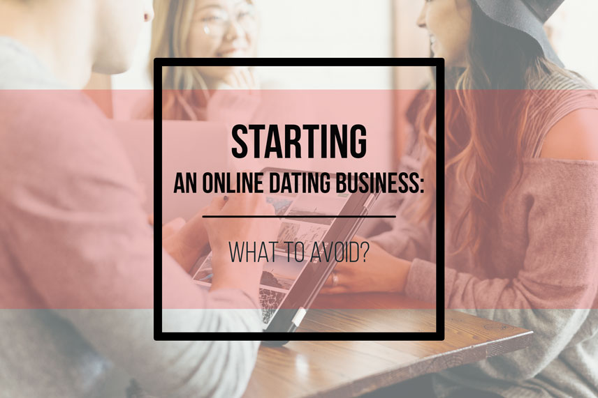 Starting an online dating business: what to avoid?