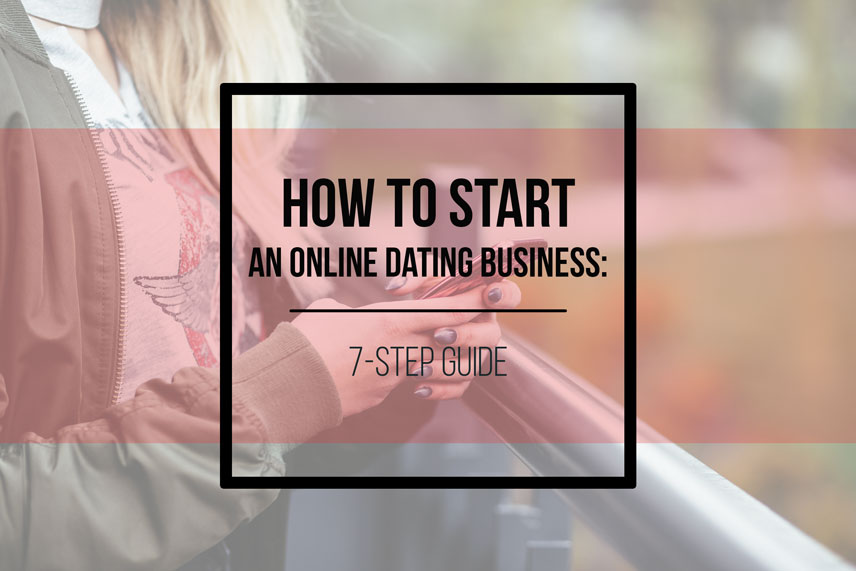 How to start an online dating business: 7-step guide