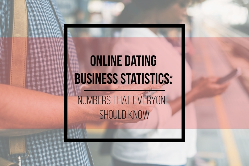 Online dating business statistics: numbers that everyone should know