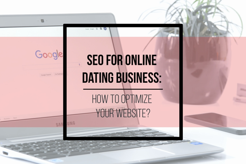 SEO for online dating business: how to optimize your website