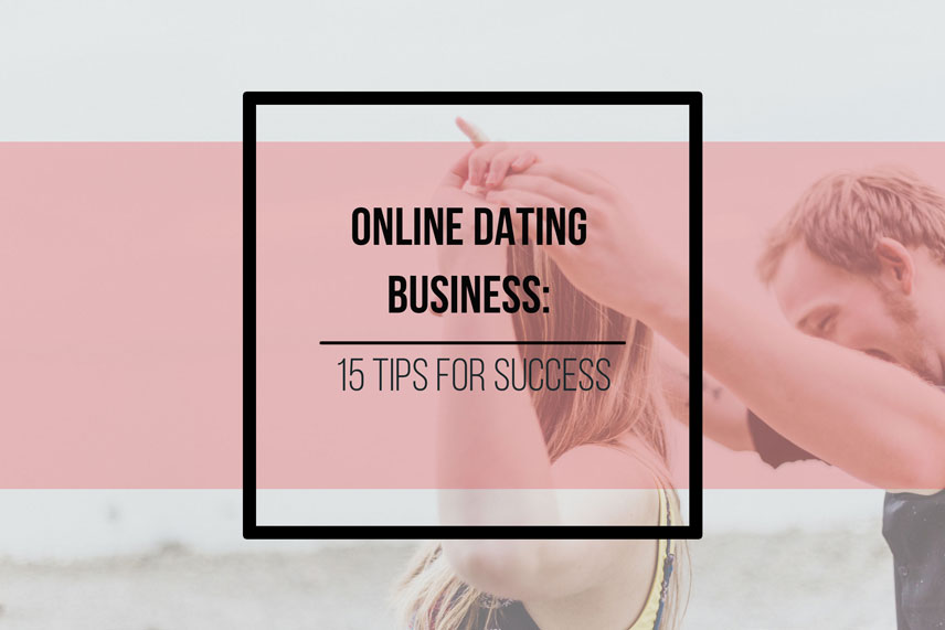 Online dating business: 15 tips for success