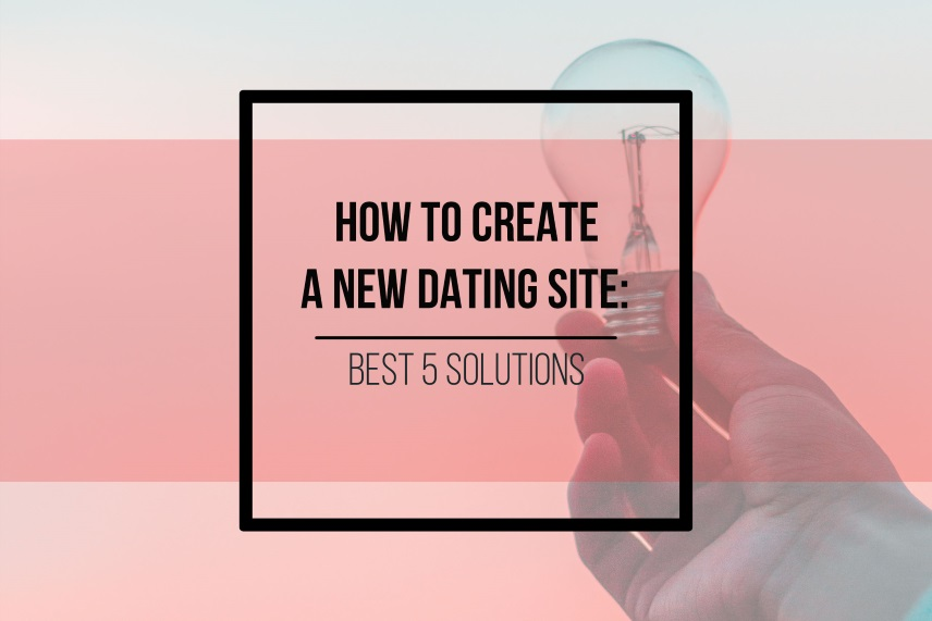 How to create a new dating site: best 5 solutions