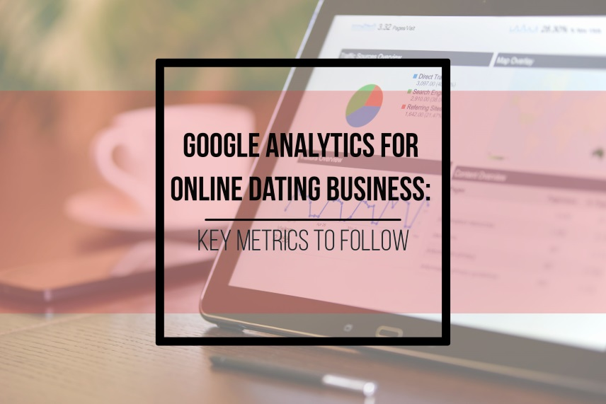 Google Analytics for online dating business: key metrics to follow