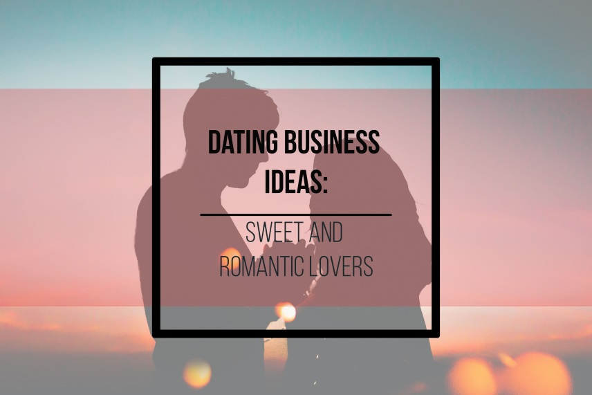 Dating business ideas: sweet and romantic lovers