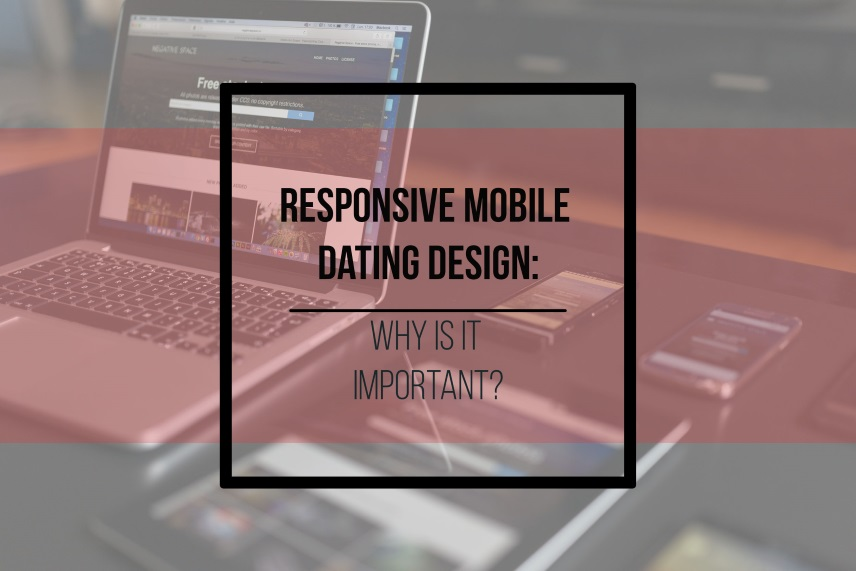 Responsive mobile dating design: why is it important?