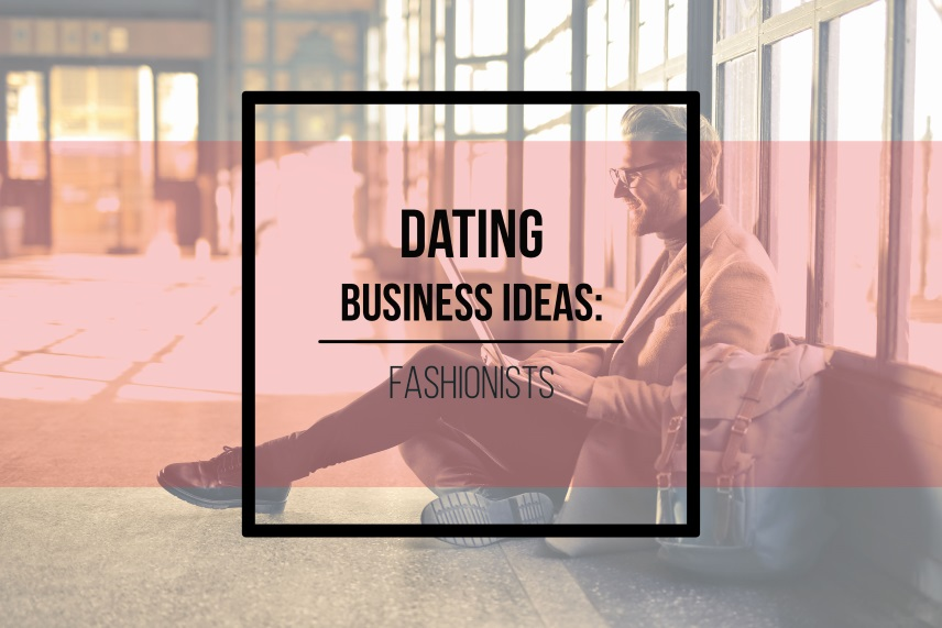 Dating business ideas: fashionists
