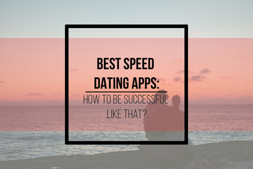 5 best speed dating apps: how to be successful like that?