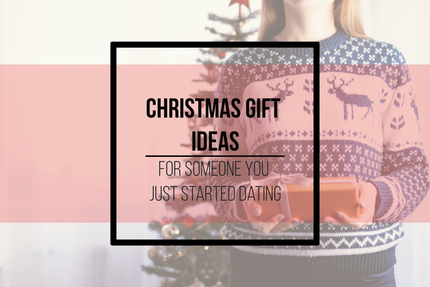 Christmas gift ideas for someone you just started dating