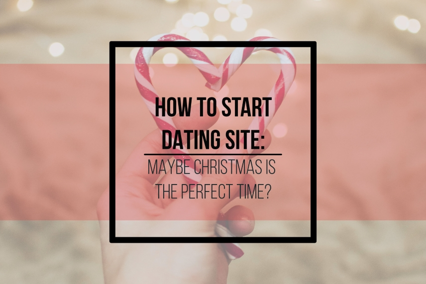 How to start a dating site: maybe Christmas is the perfect time