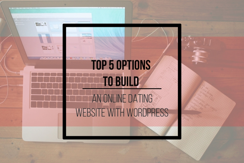 Top 5 options to build an online dating website with WordPress?
