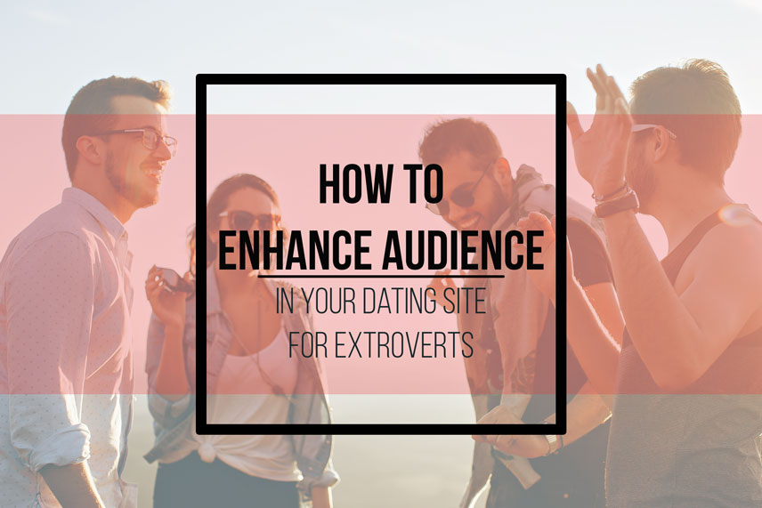 How to enhance audience in your dating site for extroverts