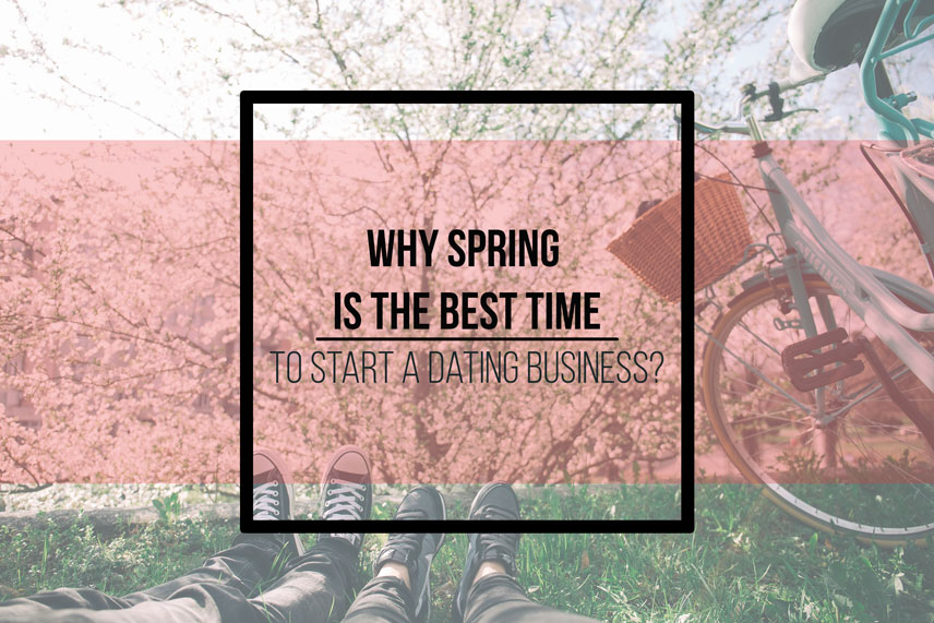 Why spring is the best time to start a dating business?