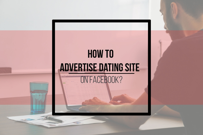 How to advertise dating site on Facebook?