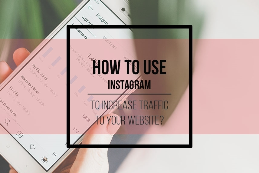 How to use Instagram to increase traffic to your website
