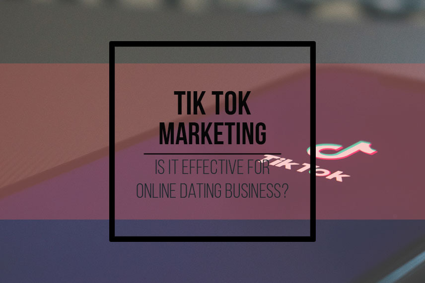 TikTok marketing. Is it effective for online dating business?