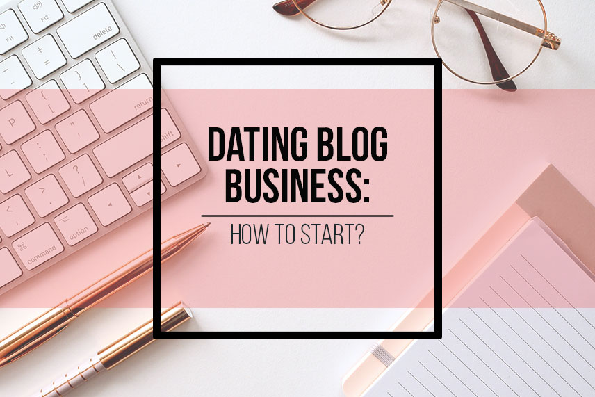 Dating blog business: how to start?