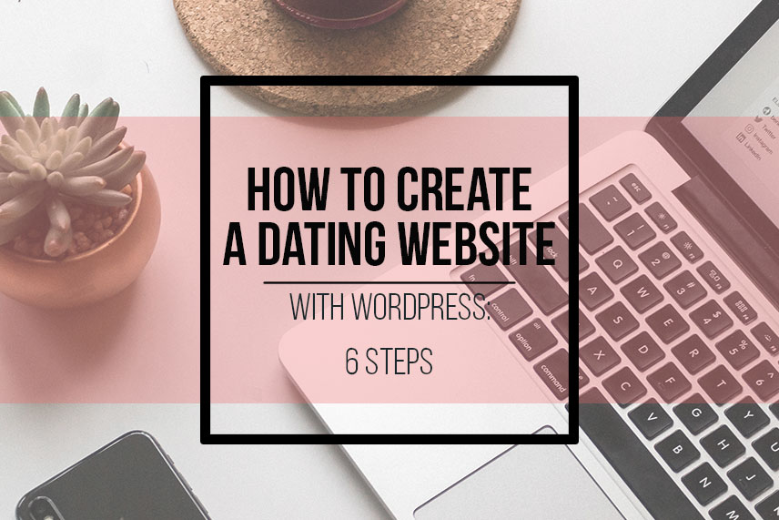 How to create a dating website with WordPress: 6 steps